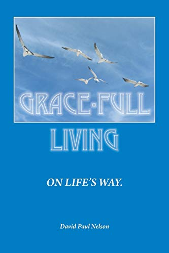 GRACE-FULL LIVING ON LIFE'S WAY.: Nelson, David Paul