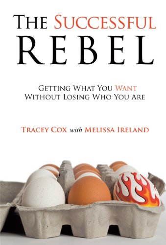9781425186548: The Successful Rebel: Getting What You Want Without Losing Who You Are