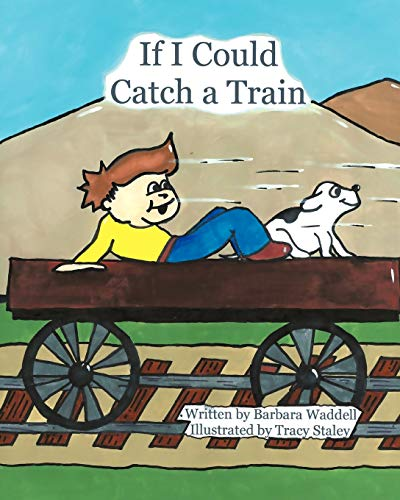 If I Could Catch a Train (142518667X) by Barbara Waddell