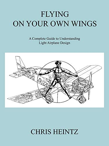 9781425188283: Flying on Your Own Wings: A Complete Guide to Understanding Light Airplane Design
