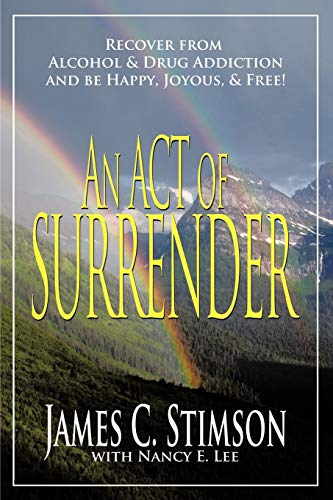 An Act of Surrender: Recover from Drug Addiction and Be Happy, Joyous, and Free!: Stimson, James C.