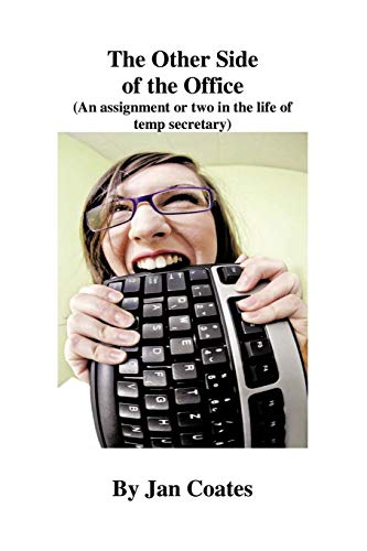 The Other Side of the Office An assignment or two in the life of a temp secretary: Jan Coates