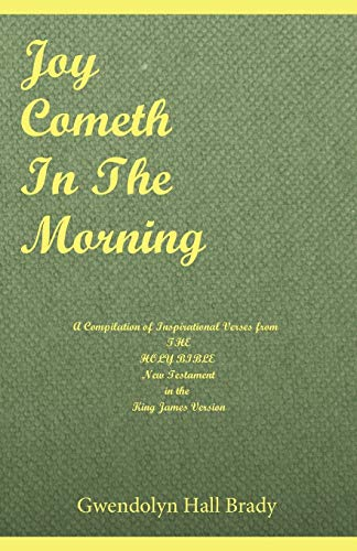 Joy Cometh in the Morning: A Compilation of Inspirational Verses from The Holy Bible New Testament ...
