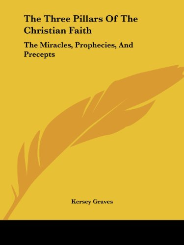 9781425300494: The Three Pillars Of The Christian Faith: The Miracles, Prophecies, And Precepts