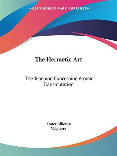 9781425301521: The Hermetic Art: The Teaching Concerning Atomic Transmutation