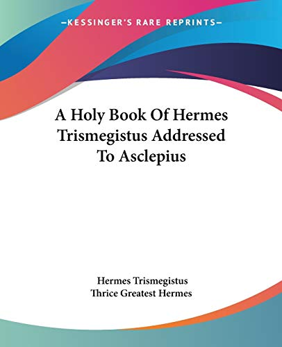 9781425308629: A Holy Book Of Hermes Trismegistus Addressed To Asclepius
