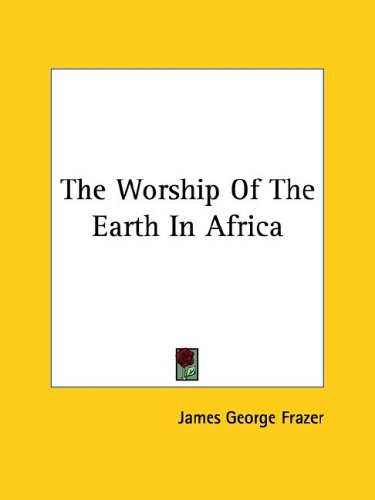 The Worship Of The Earth In Africa (1425311431) by Frazer, James George