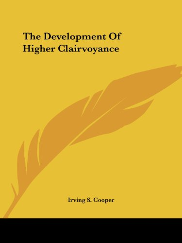 The Development Of Higher Clairvoyance (extracted from: Methods of Psychic Development) Kessinger ...