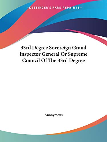 9781425327460: 33rd Degree Sovereign Grand Inspector General or Supreme Council of the 33rd Degree