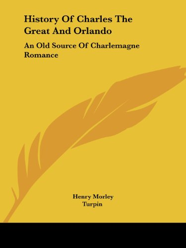 9781425334536: History Of Charles The Great And Orlando: An Old Source Of Charlemagne Romance