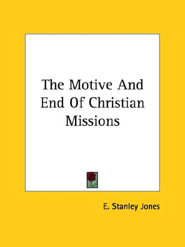 The Motive And End Of Christian Missions (1425353193) by Jones, E. Stanley