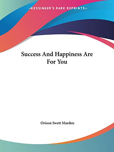 Success and Happiness Are for You: Marden, Orison Swett