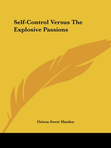 Self-Control Versus The Explosive Passions (1425355315) by Orison Swett Marden