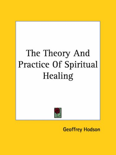 The Theory and Practice of Spiritual Healing (9781425361099) by Hodson, Geoffrey