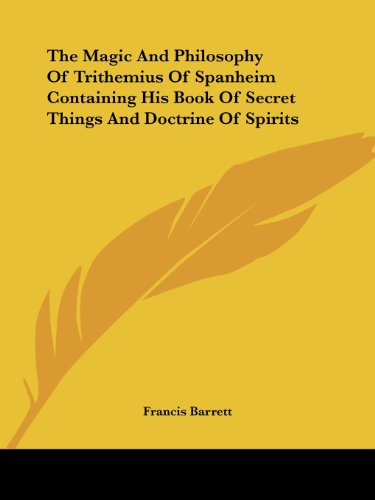 9781425365950: The Magic And Philosophy Of Trithemius Of Spanheim Containing His Book Of Secret Things And Doctrine Of Spirits