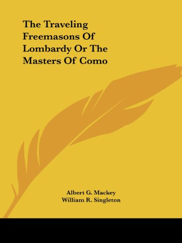 The Traveling Freemasons Of Lombardy Or The Masters Of Como (1425366287) by Mackey, Albert G.; Singleton, William R.
