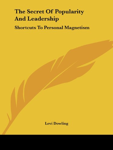 9781425371487: The Secret Of Popularity And Leadership: Shortcuts To Personal Magnetism