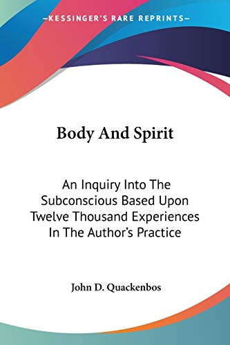 Body and Spirit: An Inquiry into the: John Duncan Quackenbos