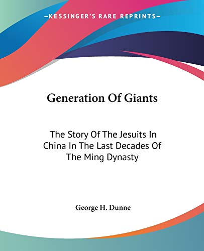 9781425444273: Generation Of Giants: The Story Of The Jesuits In China In The Last Decades Of The Ming Dynasty