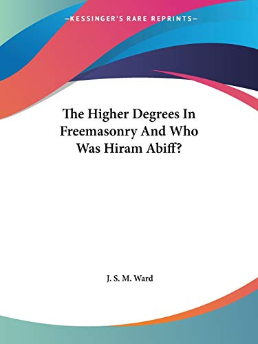 9781425454258: The Higher Degrees In Freemasonry And Who Was Hiram Abiff?