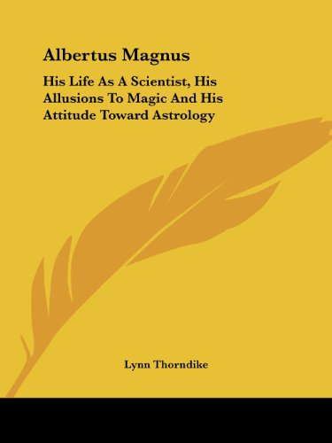 9781425455132: Albertus Magnus: His Life As A Scientist, His Allusions To Magic And His Attitude Toward Astrology