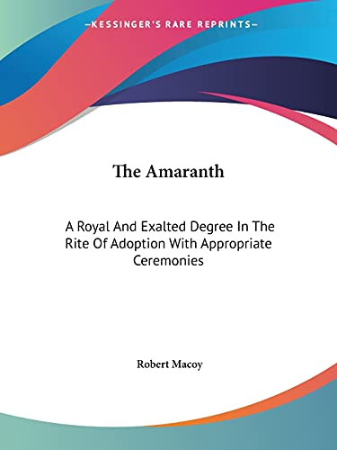 9781425455521: The Amaranth: A Royal And Exalted Degree In The Rite Of Adoption With Appropriate Ceremonies