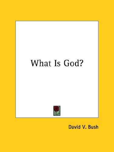 What Is God? (1425459803) by David V. Bush