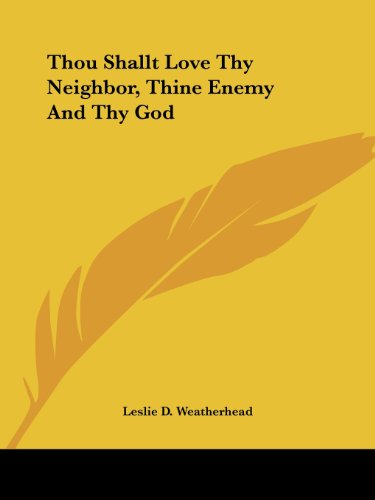 Thou Shallt Love Thy Neighbor, Thine Enemy And Thy God (9781425470654) by Leslie D. Weatherhead