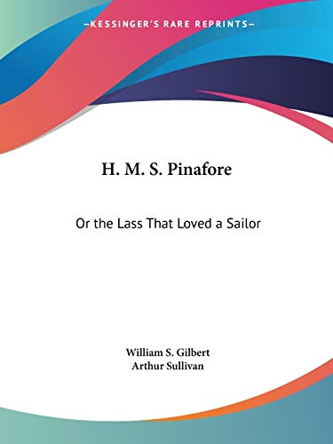 9781425470982: H. M. S. Pinafore: Or the Lass That Loved a Sailor