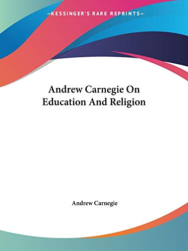 9781425477271: Andrew Carnegie On Education And Religion