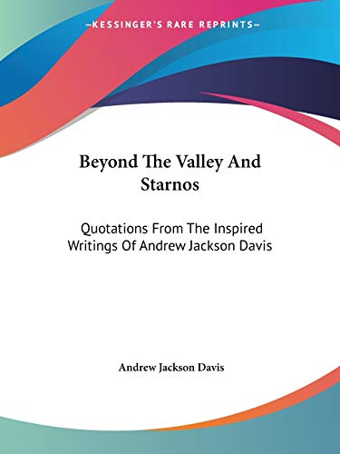 9781425481896: Beyond The Valley And Starnos: Quotations From The Inspired Writings Of Andrew Jackson Davis