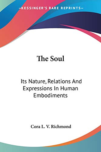 9781425488062: The Soul: Its Nature, Relations And Expressions In Human Embodiments
