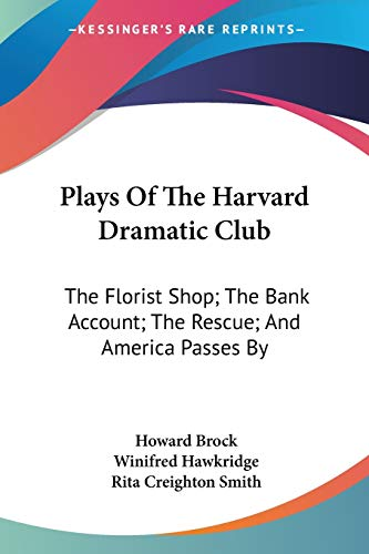 9781425489977: Plays of the Harvard Dramatic Club: The Florist Shop; The Bank Account; The Rescue; And America Passes by