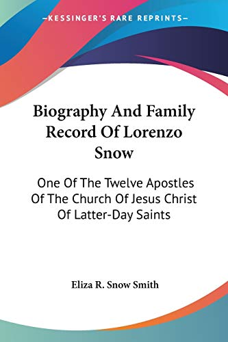 9781425490263: Biography And Family Record Of Lorenzo Snow: One Of The Twelve Apostles Of The Church Of Jesus Christ Of Latter-Day Saints