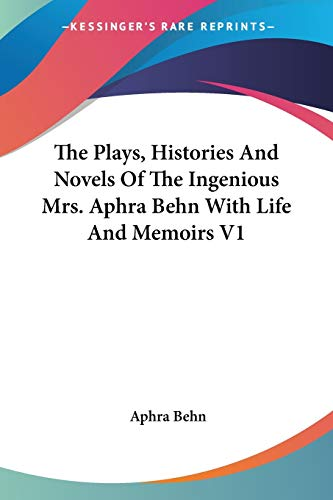 The Plays, Histories And Novels Of The Ingenious Mrs. Aphra Behn With Life And Memoirs V1 (1425492169) by Aphra Behn