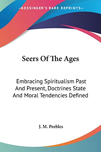 9781425492564: Seers Of The Ages: Embracing Spiritualism Past And Present, Doctrines State And Moral Tendencies Defined