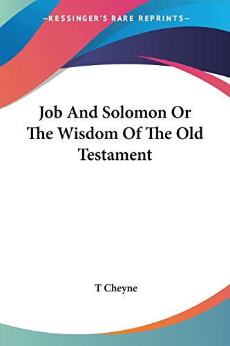 Job and Solomon or the Wisdom of the Old Testament: Cheyne, Thomas Kelly