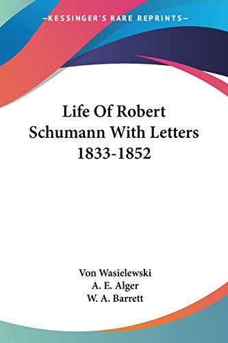9781425496005: Life Of Robert Schumann With Letters 1833-1852
