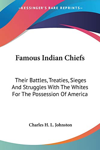 9781425496197: Famous Indian Chiefs: Their Battles, Treaties, Sieges And Struggles With The Whites For The Possession Of America