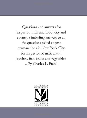 9781425503697: Questions and answers for inspector, milk and food, city and country : including answers to all the questions asked at past examinations in New York ... fruits and vegetables ... By Charles L. Frank
