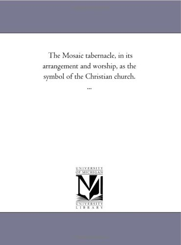 9781425505028: The Mosaic tabernacle, in its arrangement and worship, as the symbol of the Christian church. ...