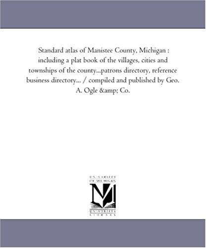 Standard atlas of Manistee County, Michigan : Michigan Historical Reprint