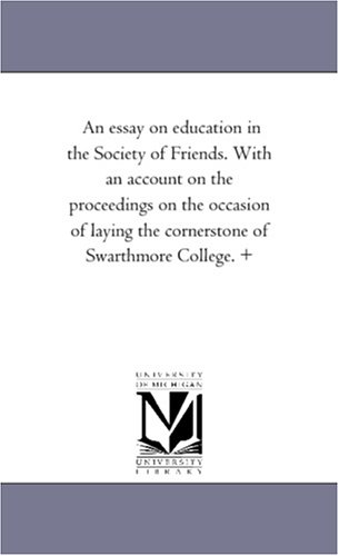 9781425506544: An essay on education in the Society of Friends. With an account on the proceedings on the occasion of laying the cornerstone of Swarthmore College. +