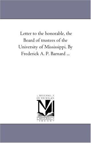 9781425507312: Letter to the honorable, the Board of trustees of the University of Mississippi. By Frederick A. P. Barnard ...