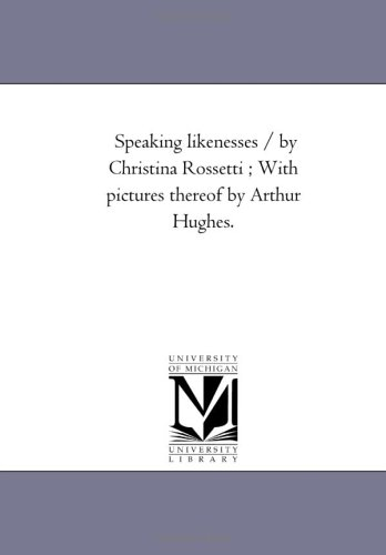 9781425507442: Speaking likenesses / by Christina Rossetti ; With pictures thereof by Arthur Hughes.