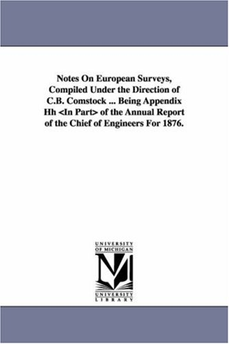 Notes on European Surveys, Compiled Under the Direction of C.B. Comstock . Being Appendix Hh of the...
