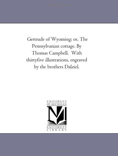 Gertrude of Wyoming Or, the Pennsylvanian Cottage. by Thomas Campbell. with Thirty-Five ...