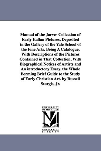 Manual of the Jarves Collection of Early Italian Pictures, Deposited in the Gallery of the Yale ...
