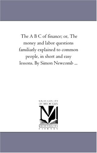 9781425508678: The A B C of finance, or the money and labor questions familiarly explained to common people, in short and easy lessons