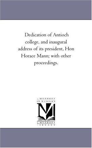 Dedication of Antioch College, and Inaugural Address: College Antioch College,